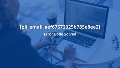 Photo of How to Fix [pii_email_aef67573025b785e8ee2] Error Code?